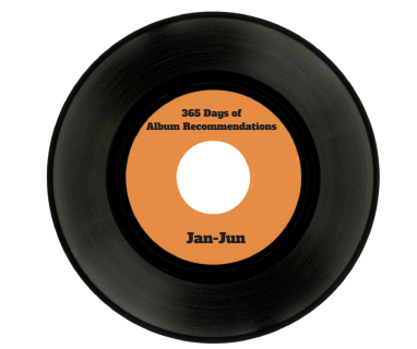 365 Days OfAlbum Recommendations Jan-Jun