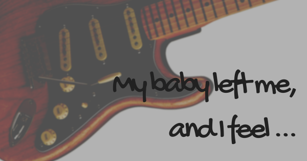 My baby left me,and I feel .....